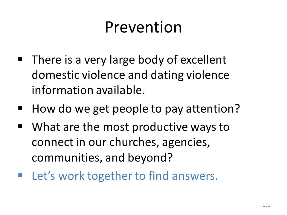 Prevention There is a very large body of excellent domestic violence and dating violence information available.