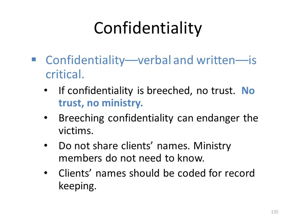 Confidentiality Confidentiality––verbal and written––is critical.
