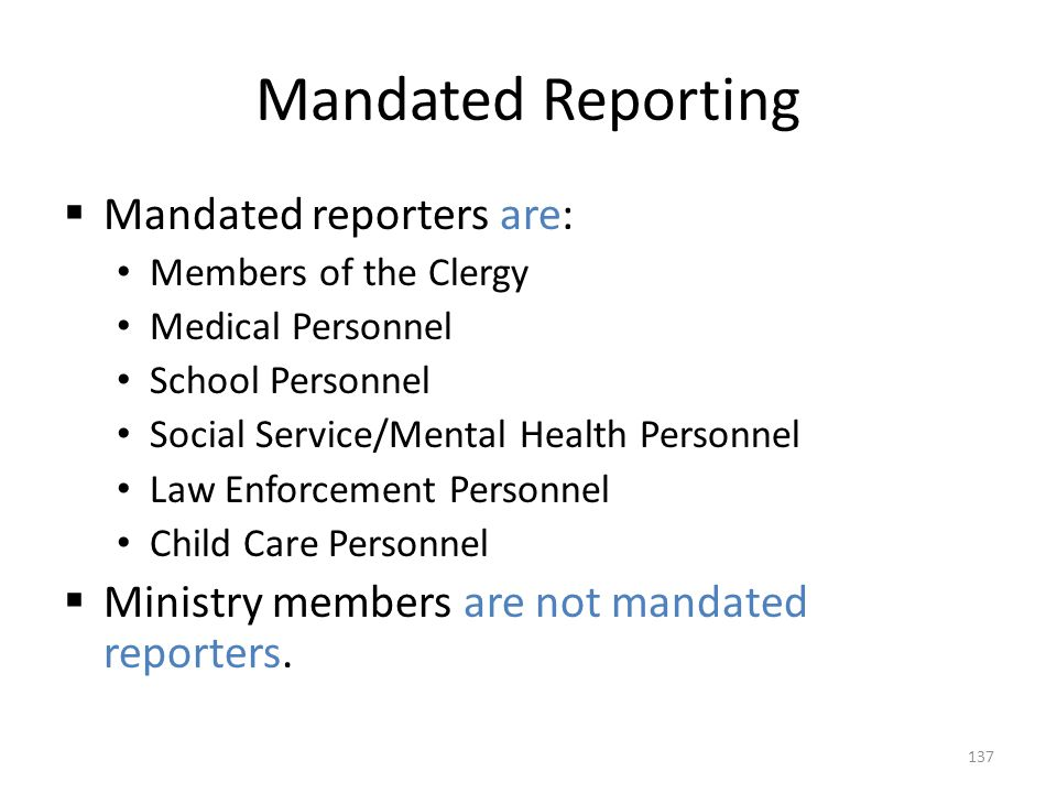 Mandated Reporting Mandated reporters are: