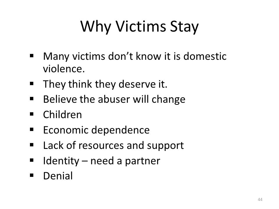 Why Victims Stay Many victims don't know it is domestic violence.