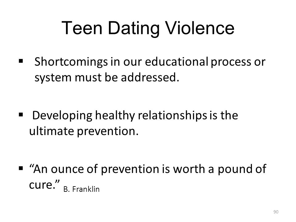 Teen Dating Violence Shortcomings in our educational process or system must be addressed.