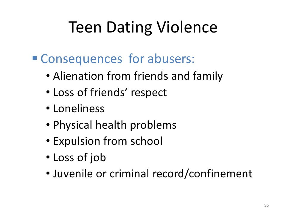 Teen Dating Violence Consequences for abusers: