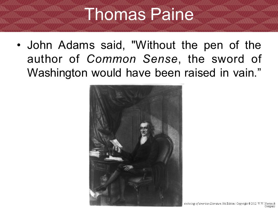 Thomas Paine John Adams said, Without the pen of the author of Common Sense, the sword of Washington would have been raised in vain.
