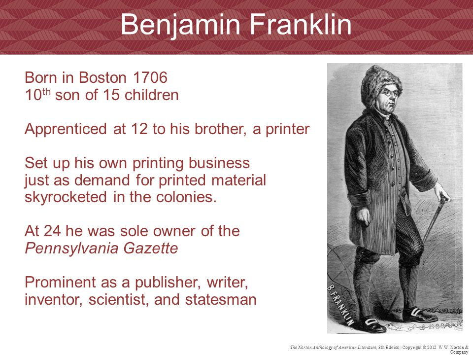 Benjamin Franklin Born in Boston 1706 10th son of 15 children