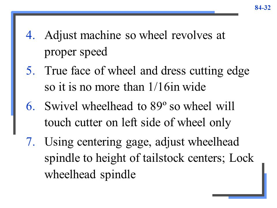 Adjust machine so wheel revolves at proper speed