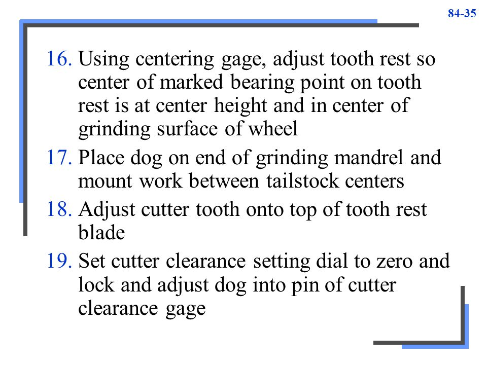 Using centering gage, adjust tooth rest so center of marked bearing point on tooth rest is at center height and in center of grinding surface of wheel