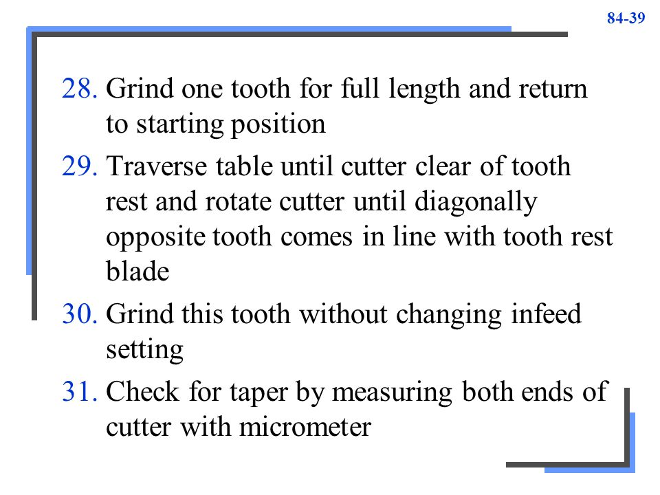 Grind one tooth for full length and return to starting position