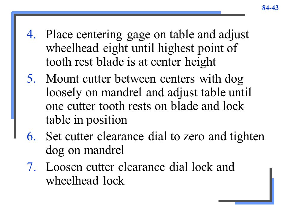 Place centering gage on table and adjust wheelhead eight until highest point of tooth rest blade is at center height