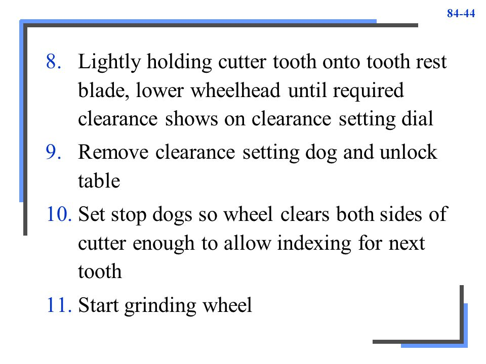 Lightly holding cutter tooth onto tooth rest blade, lower wheelhead until required clearance shows on clearance setting dial
