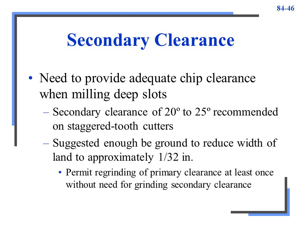Secondary Clearance Need to provide adequate chip clearance when milling deep slots.
