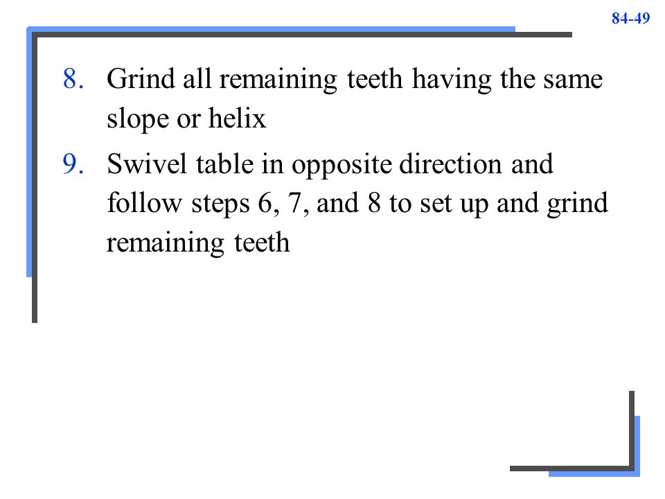 Grind all remaining teeth having the same slope or helix