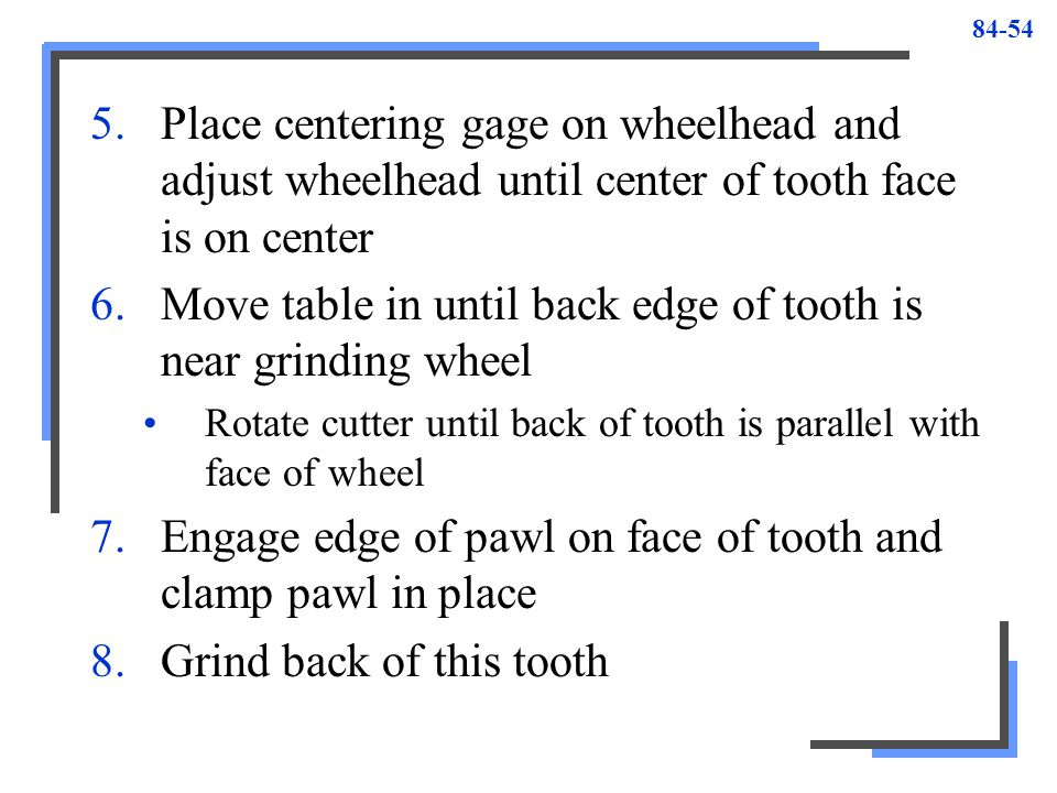 Move table in until back edge of tooth is near grinding wheel