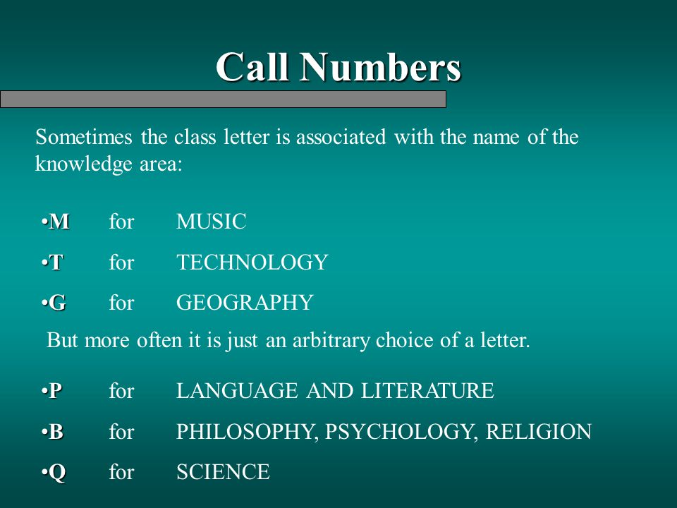 Call Numbers Sometimes the class letter is associated with the name of the knowledge area: M for MUSIC.