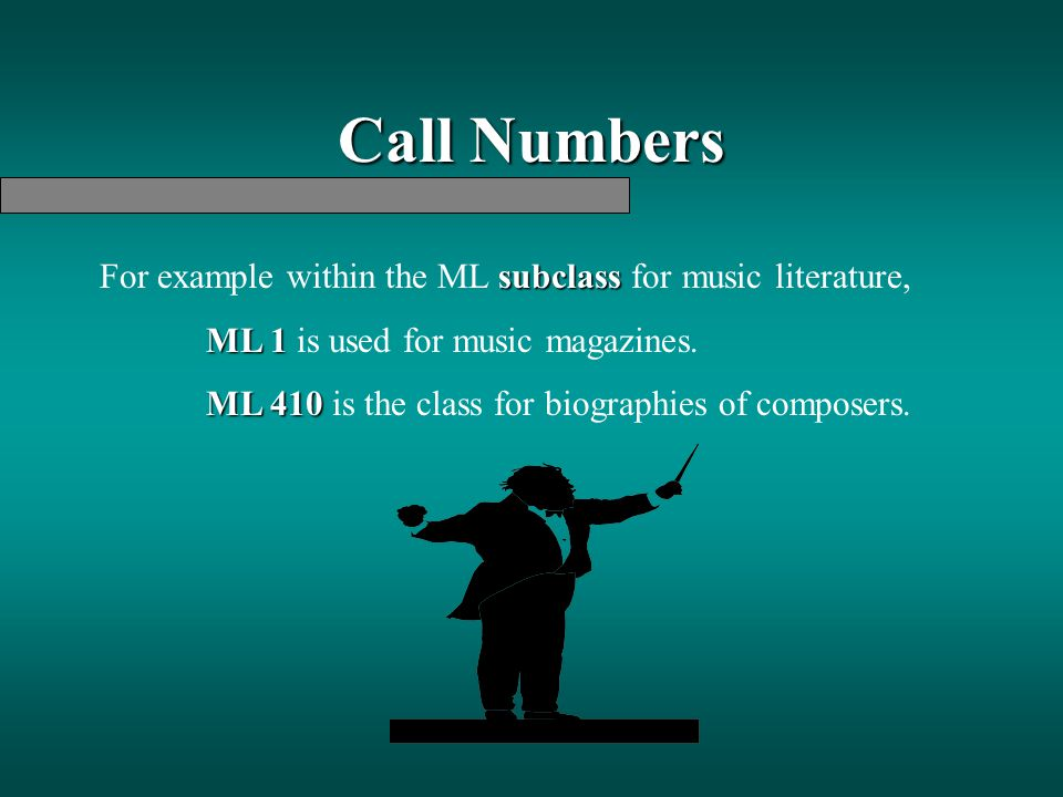 Call Numbers For example within the ML subclass for music literature,