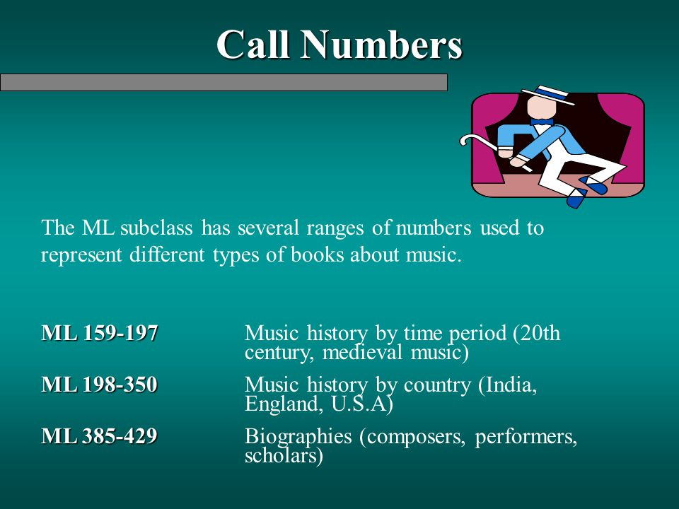 Call Numbers The ML subclass has several ranges of numbers used to represent different types of books about music.