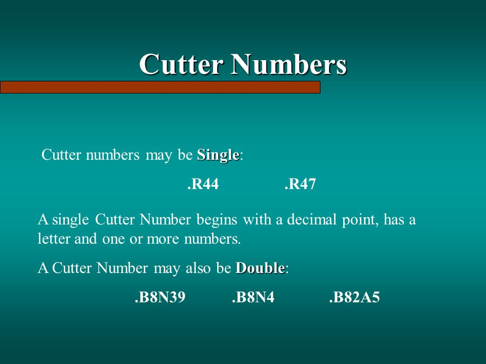 Cutter Numbers Cutter numbers may be Single: .R44 .R47