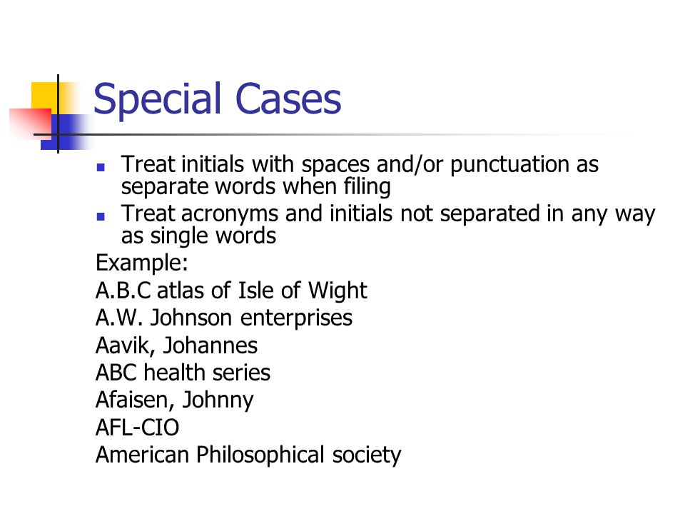 Special Cases Treat initials with spaces and/or punctuation as separate words when filing.