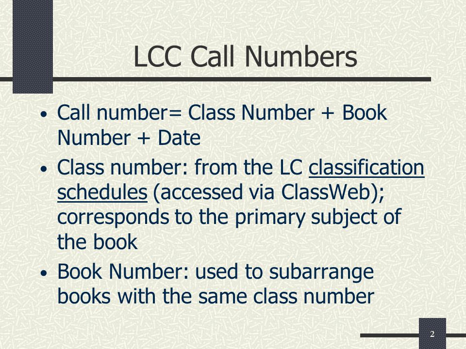 LCC Call Numbers Call number= Class Number + Book Number + Date
