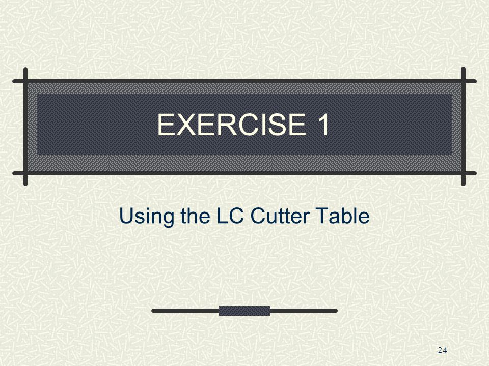 Using the LC Cutter Table