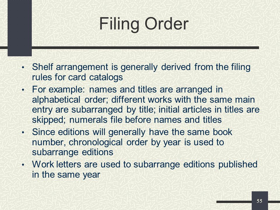 Filing Order Shelf arrangement is generally derived from the filing rules for card catalogs.