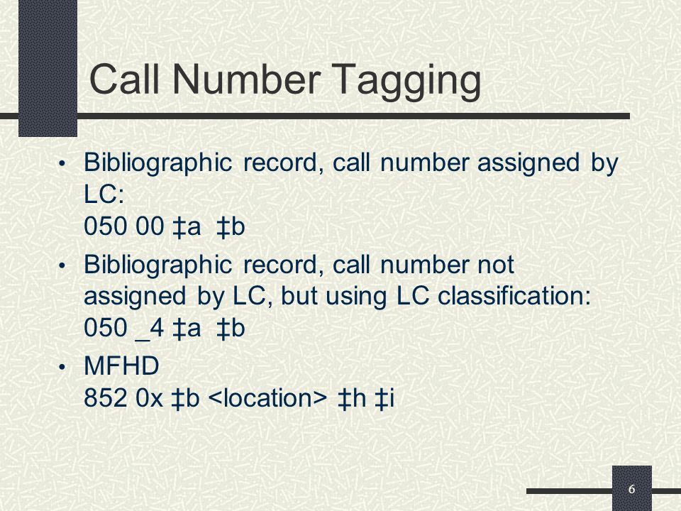 Call Number Tagging Bibliographic record, call number assigned by LC: 050 00 ‡a ‡b.