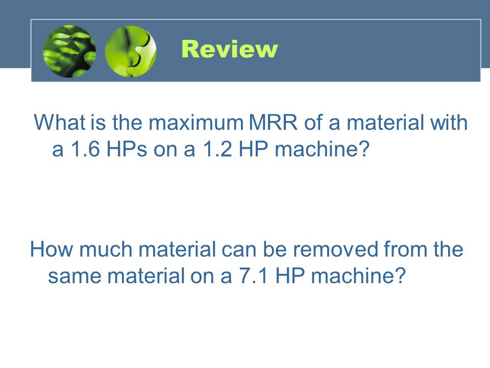 Review What is the maximum MRR of a material with a 1.6 HPs on a 1.2 HP machine