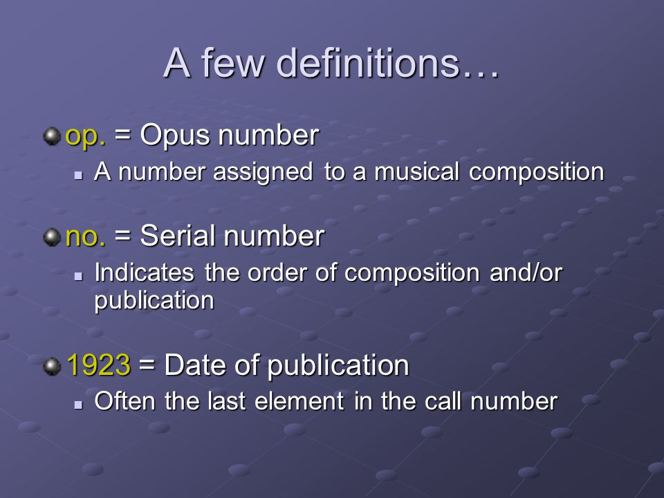 A few definitions… op. = Opus number no. = Serial number