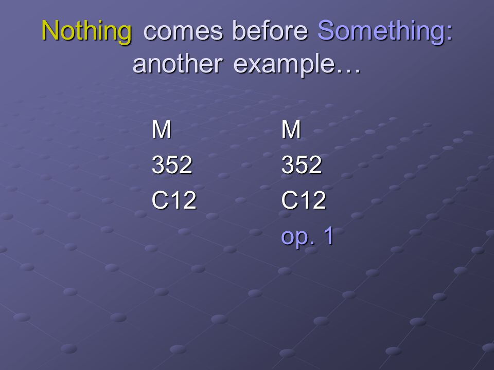 Nothing comes before Something: another example…