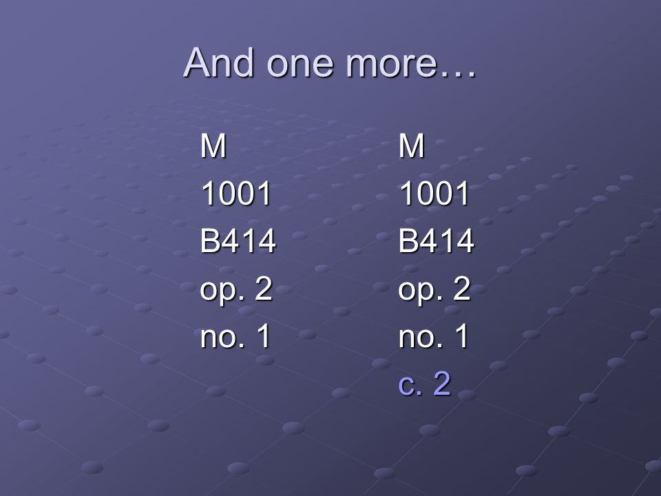And one more… M M 1001 1001 B414 B414 op. 2 op. 2 no. 1 no. 1 c. 2
