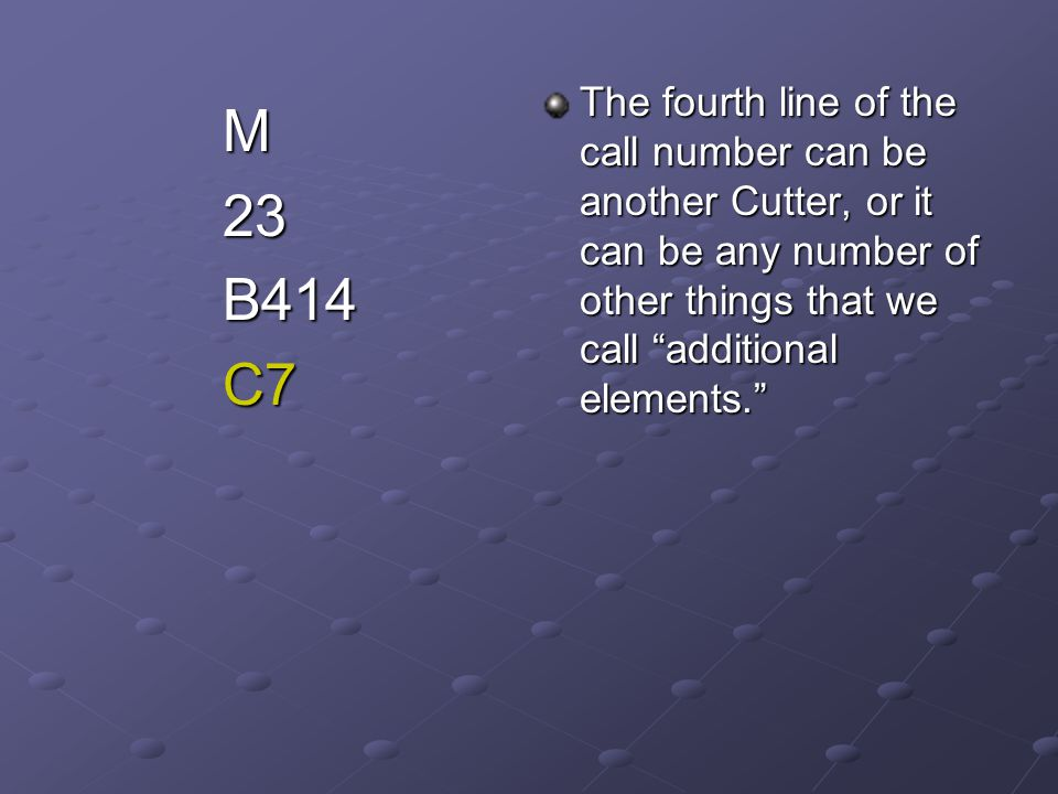 The fourth line of the call number can be another Cutter, or it can be any number of other things that we call additional elements.