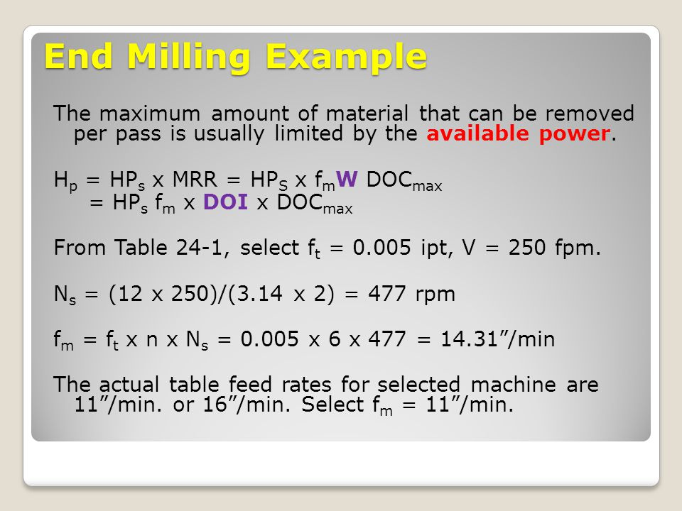 End Milling Example The maximum amount of material that can be removed per pass is usually limited by the available power.