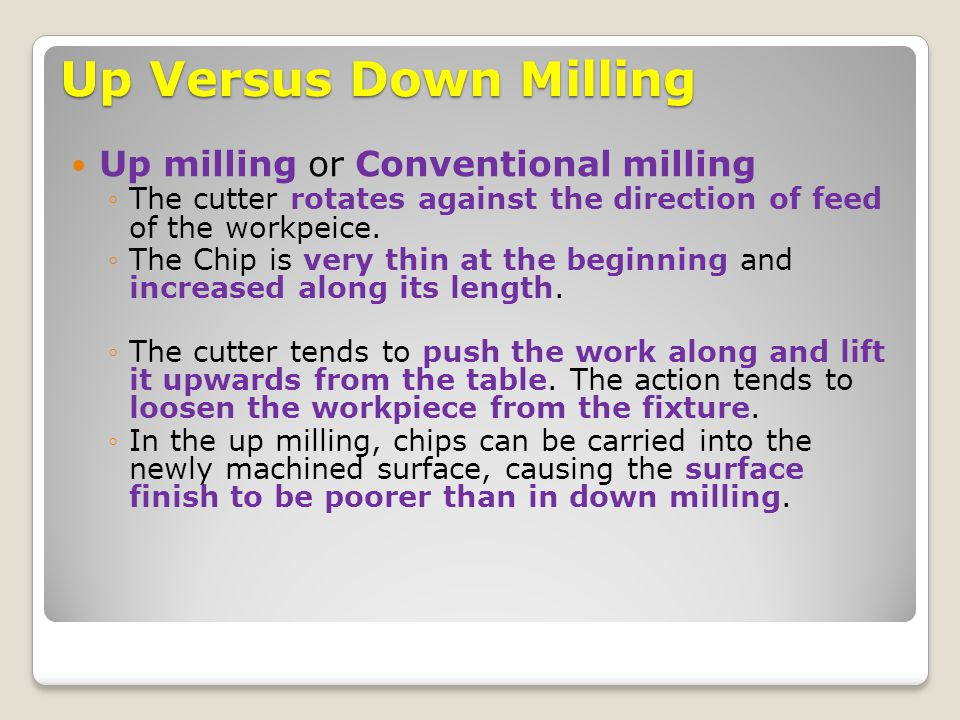 Up Versus Down Milling Up milling or Conventional milling