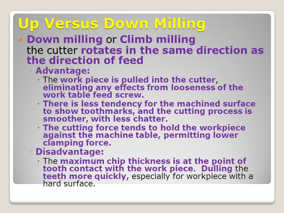 Up Versus Down Milling Down milling or Climb milling