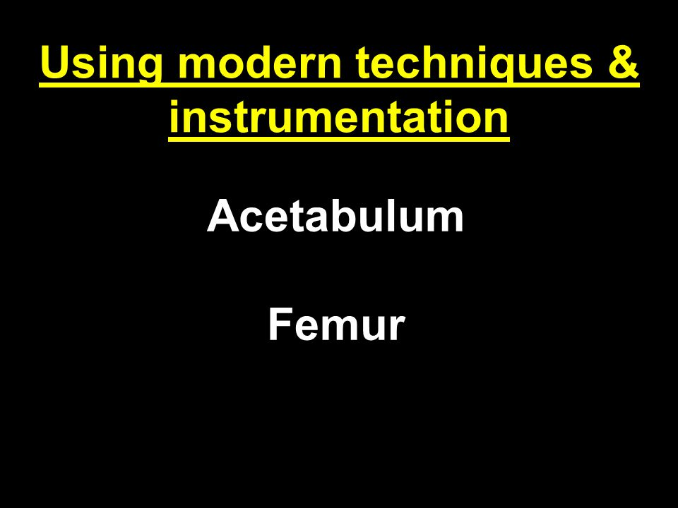 Using modern techniques & instrumentation