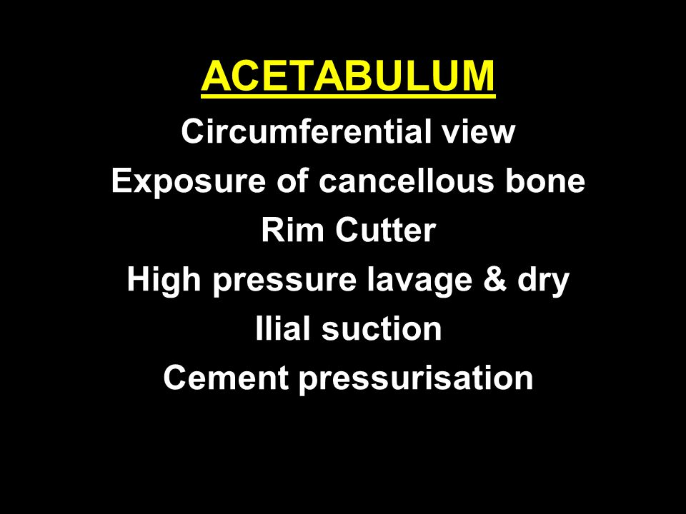 ACETABULUM Circumferential view Exposure of cancellous bone Rim Cutter