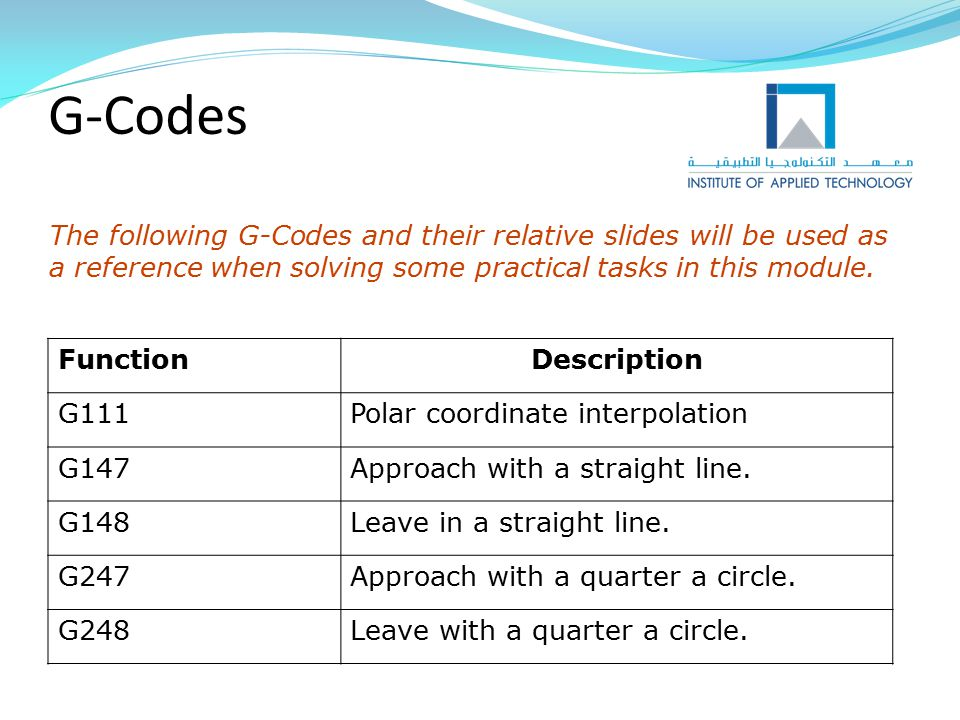 G-Codes The following G-Codes and their relative slides will be used as a reference when solving some practical tasks in this module.