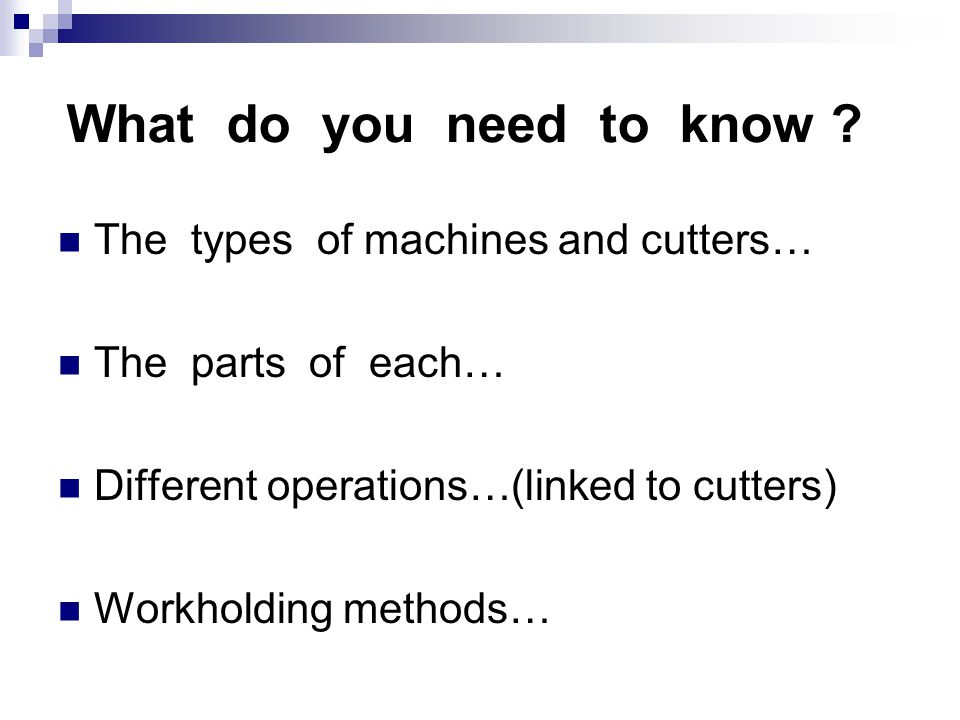 What do you need to know The types of machines and cutters…