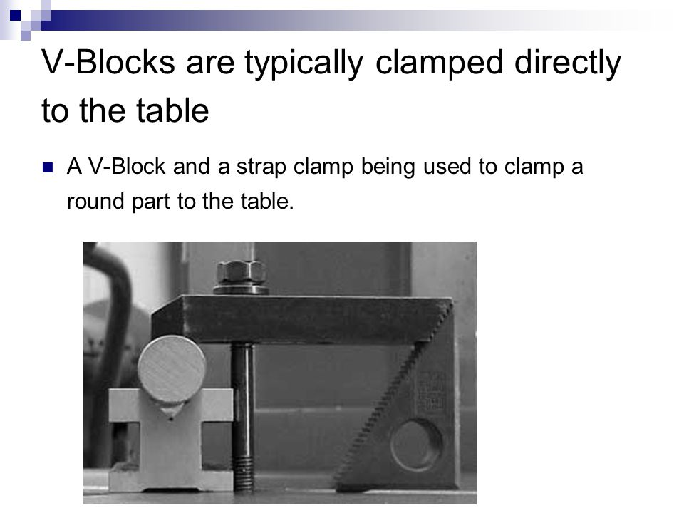 V-Blocks are typically clamped directly to the table