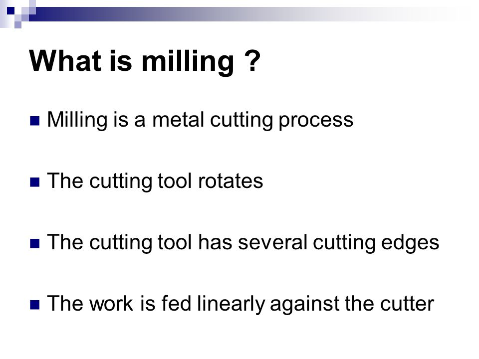 What is milling Milling is a metal cutting process