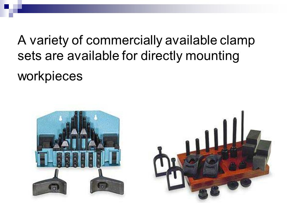 A variety of commercially available clamp sets are available for directly mounting workpieces