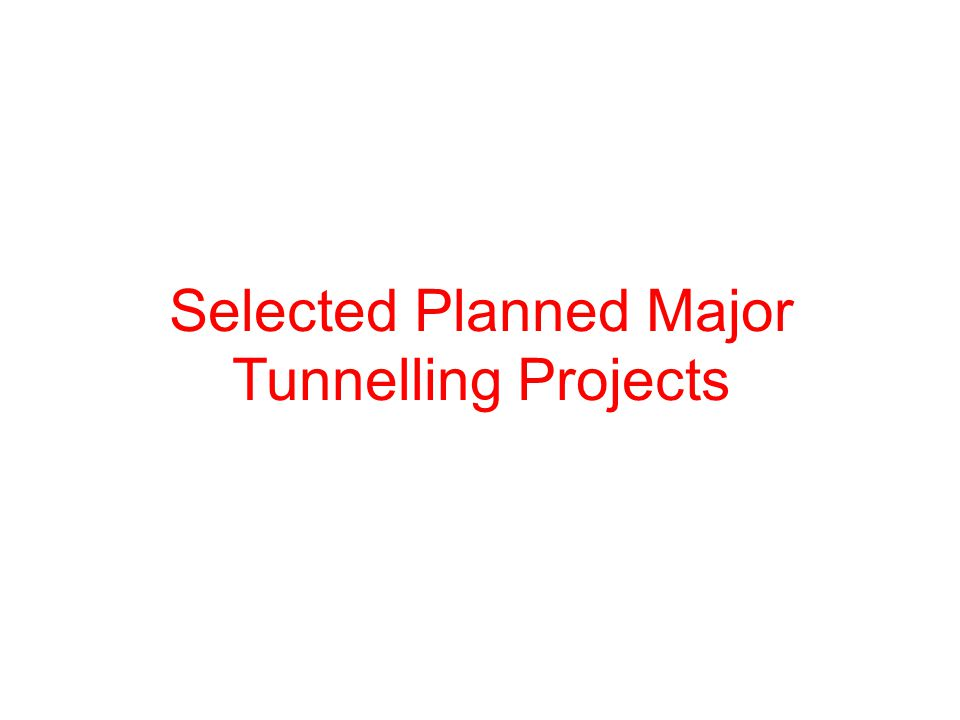 Selected Planned Major Tunnelling Projects