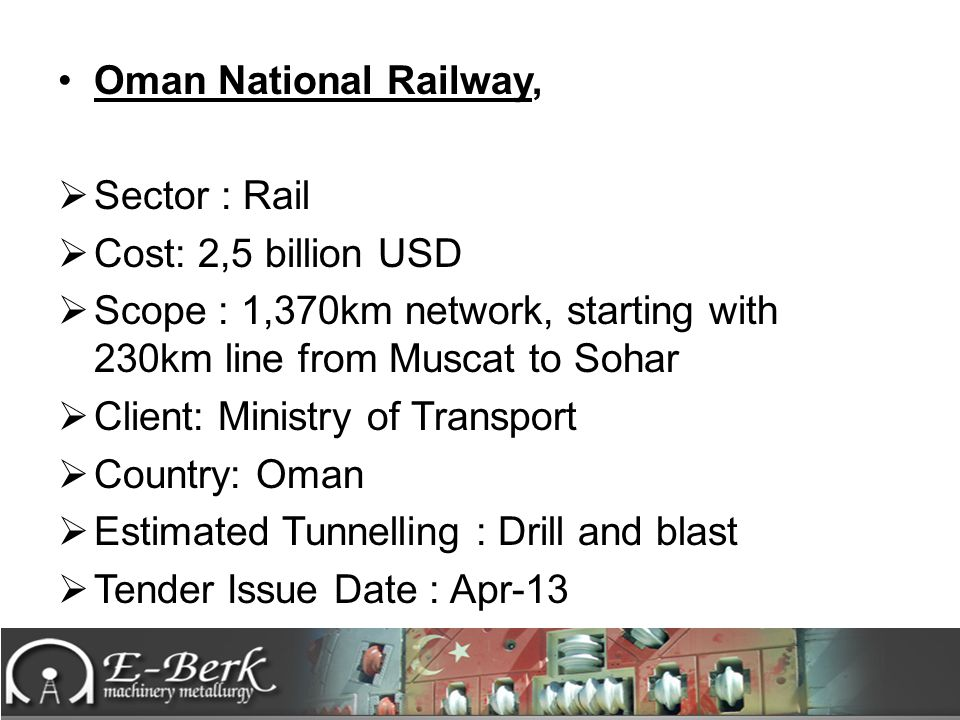 Oman National Railway, Sector : Rail. Cost: 2,5 billion USD. Scope : 1,370km network, starting with 230km line from Muscat to Sohar.