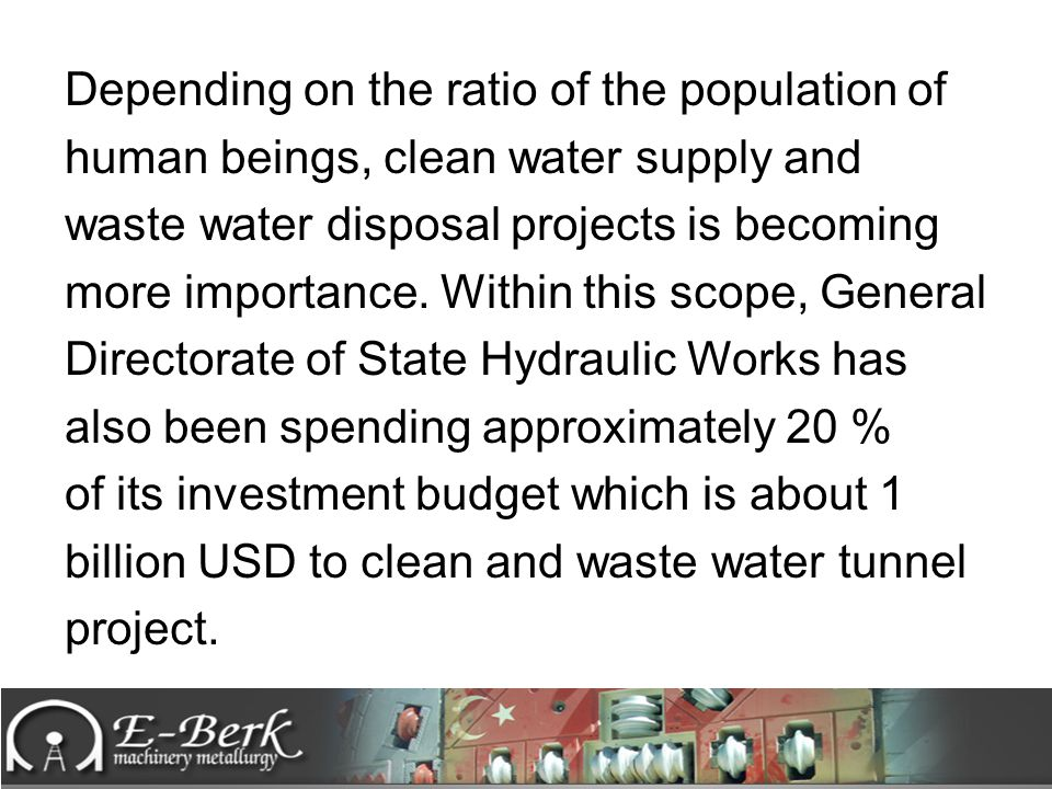 Depending on the ratio of the population of human beings, clean water supply and waste water disposal projects is becoming more importance.