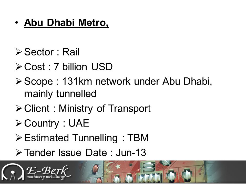 Abu Dhabi Metro, Sector : Rail. Cost : 7 billion USD. Scope : 131km network under Abu Dhabi, mainly tunnelled.