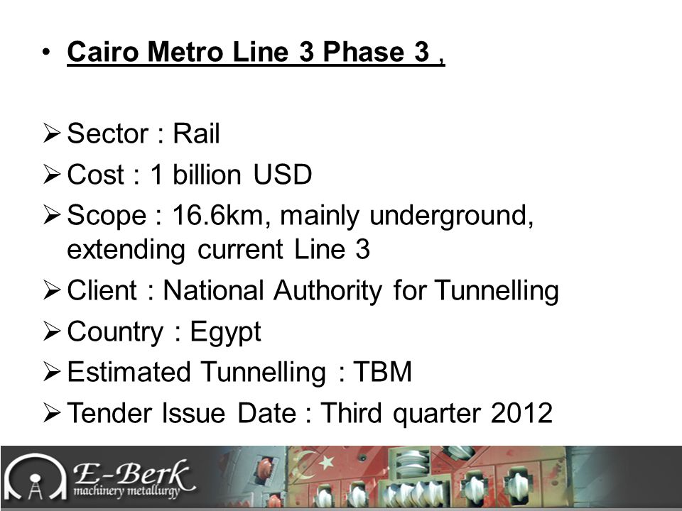 Cairo Metro Line 3 Phase 3 , Sector : Rail. Cost : 1 billion USD. Scope : 16.6km, mainly underground, extending current Line 3.