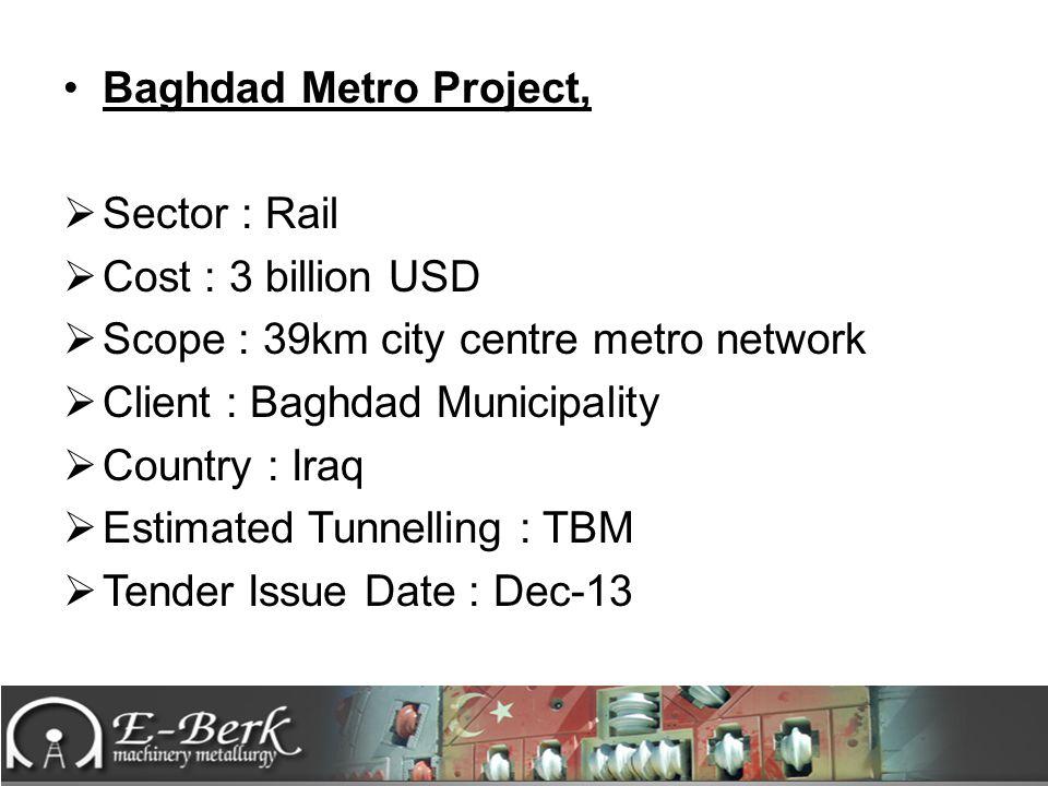 Baghdad Metro Project, Sector : Rail. Cost : 3 billion USD. Scope : 39km city centre metro network.