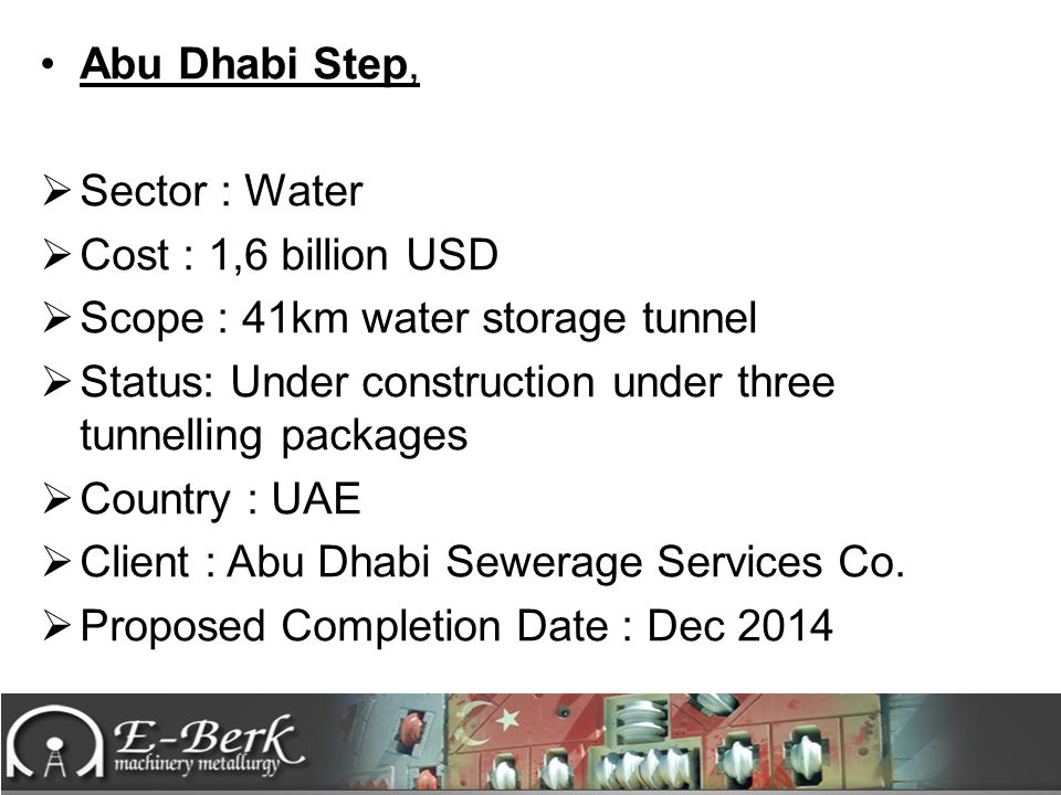 Abu Dhabi Step, Sector : Water. Cost : 1,6 billion USD. Scope : 41km water storage tunnel.
