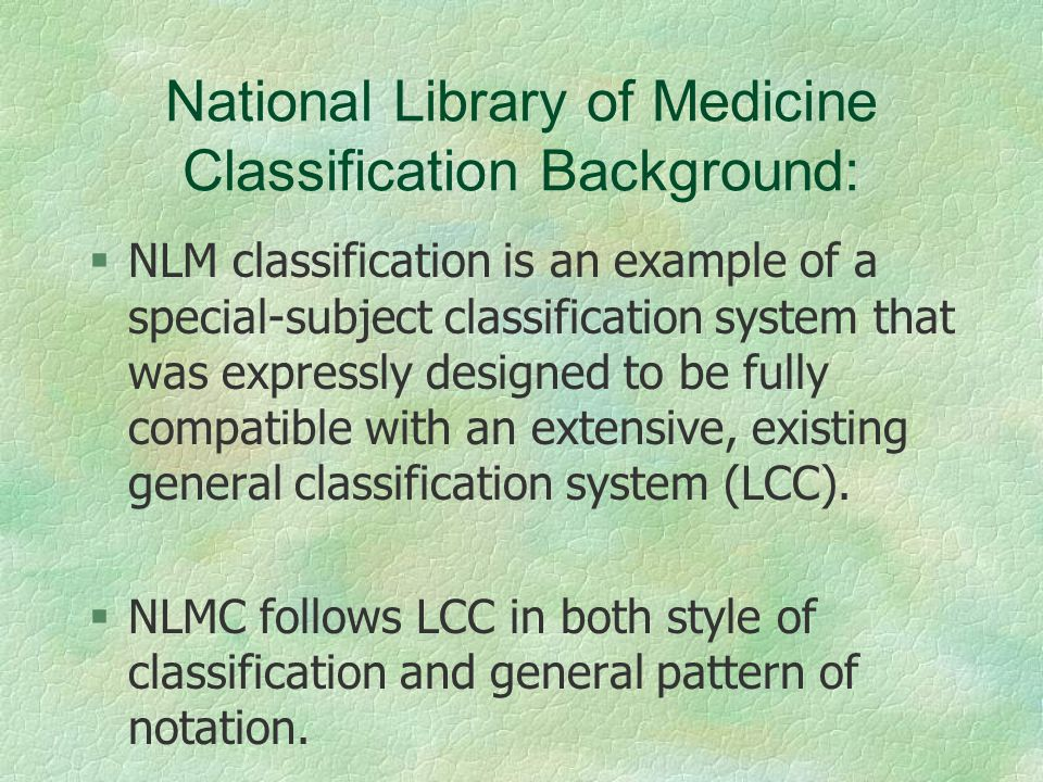 National Library of Medicine Classification Background: