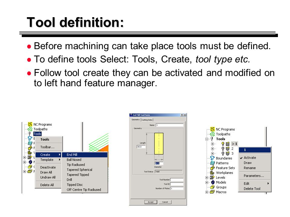 Tool definition: Before machining can take place tools must be defined. To define tools Select: Tools, Create, tool type etc.