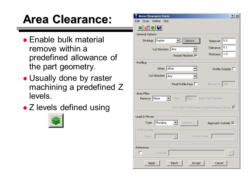 Area Clearance: Enable bulk material remove within a predefined allowance of the part geometry.